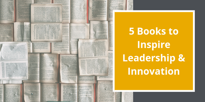 5 Books to Inspire Leadership and Innovation