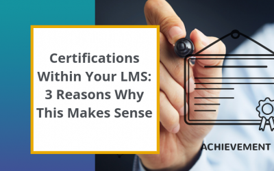 Certifications within Your LMS: Three Reasons Why This Makes Perfect Sense