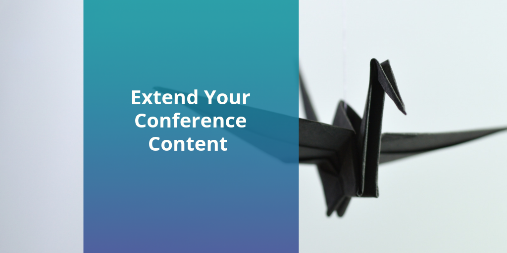 Extend Your Conference Content