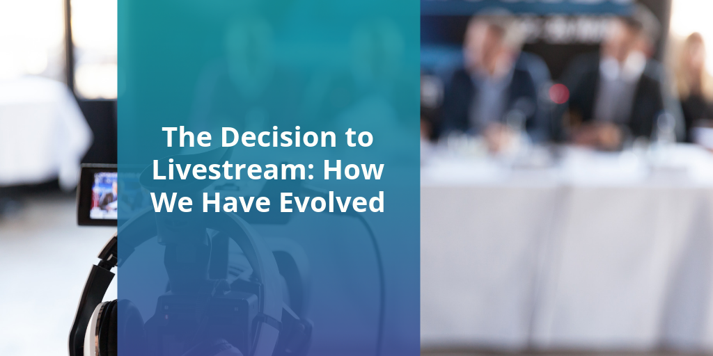 The Decision to Livestream: How We Have Evolved