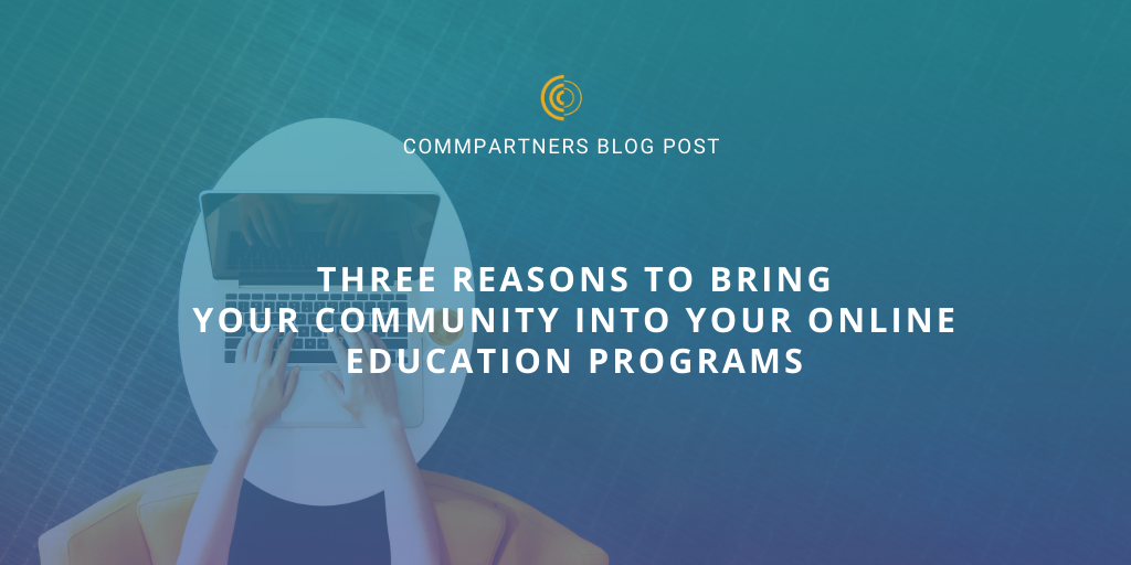 Three Reasons to bring your Community into your Online Education Programs