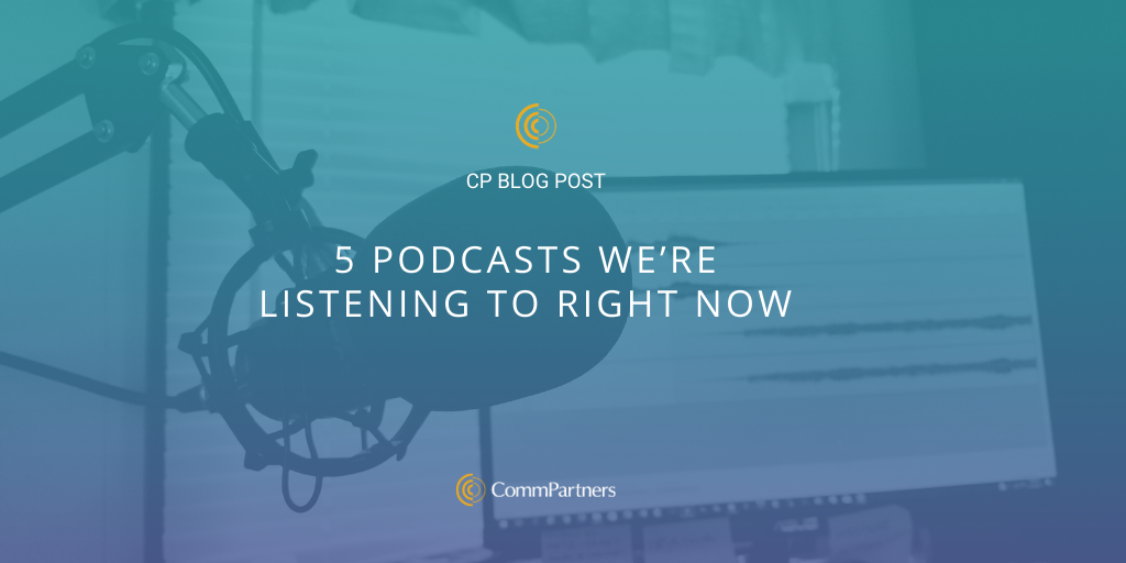5 Podcasts We're Listening to Right Now